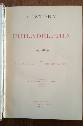 History of Philadelphia, 1609-1884 by J. Thomas Scharff and Thompson Westcott, 1884. Click on image to view more clearly.